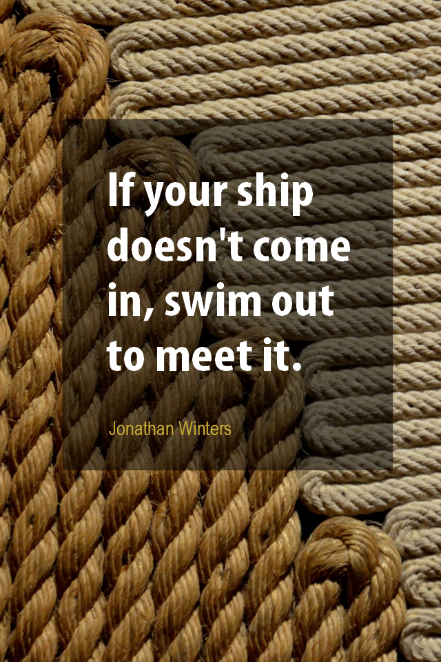 visual quote - image quotation for PROACTIVE - If your ship doesn't come in, swim out to meet it. - Jonathan Winters