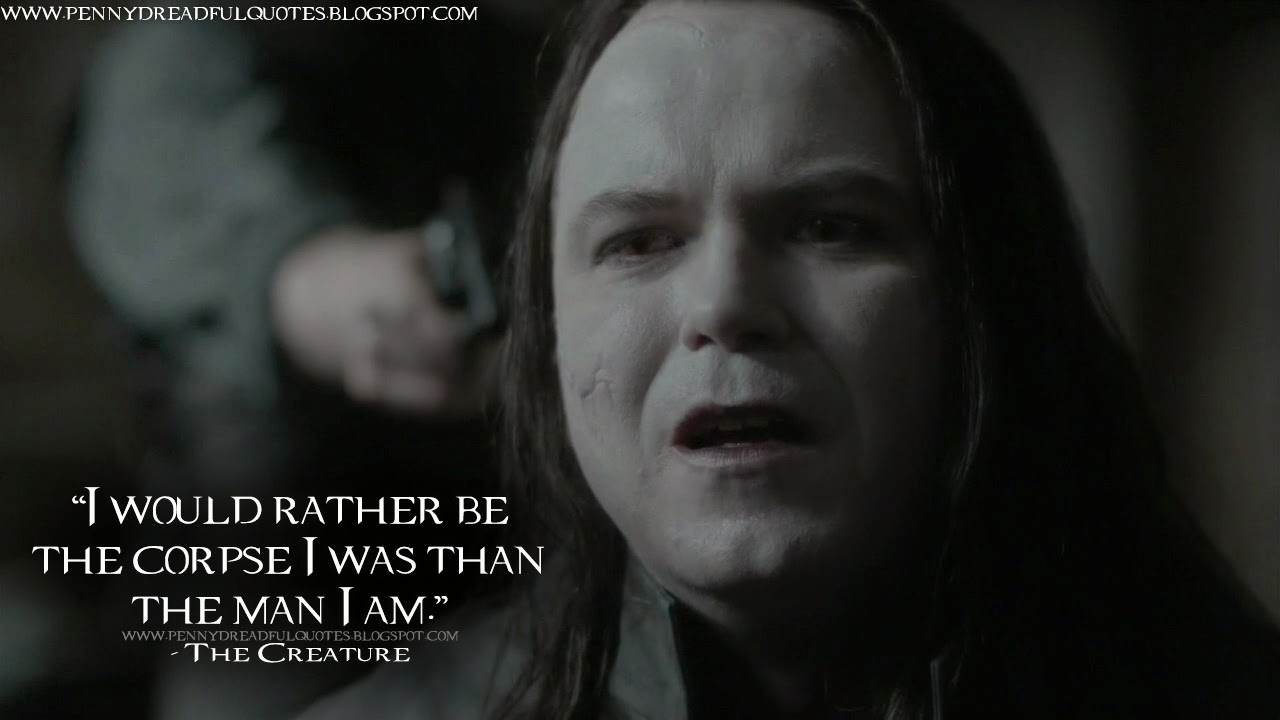 I would rather be the corpse I was than the man I am. The Creature Quotes, Penny Dreadful Quotes
