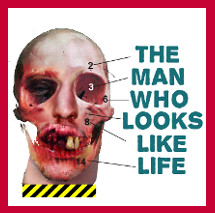 The Man Who Looks Like Life