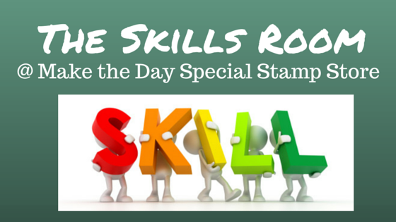 The Skills Room at Make the Day Special Stamp Store