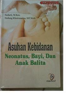 Buku Asuhan Kebidanan,Neonatus Bayi Dan Anak Balita