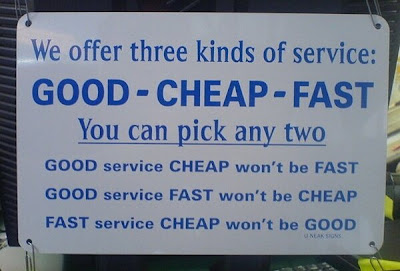 We offer 3 kinds of service: Good - Cheap - Fast