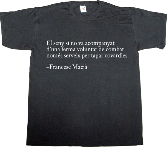 francesc macià catalonia catalan freedom independence referendum seny 9n t-shirt ephemeral-t-shirts