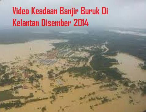 Video Banjir Di Kelantan Disember 2014