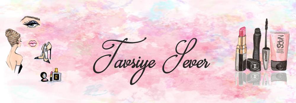 TAVSİYESEVER | Makyaj Blogu | Güzellik Blogu | Kişisel Bakım Blogu | Kozmetik Blogu