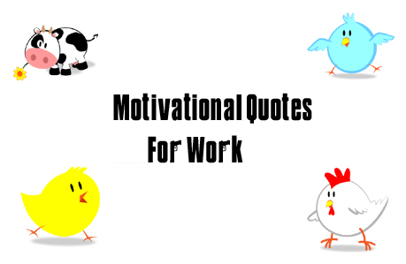 Motivational quotes     Famous     Funny     For work of the day    Quotes Of The Day For Work
