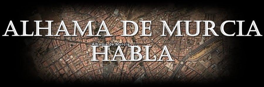 Alhama de Murcia habla.