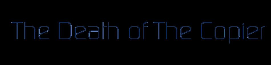 TheDeathOfTheCopier
