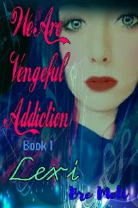 We Are Vengeful Addiction~Lexi Book 1