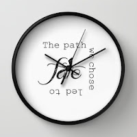 http://society6.com/wilquote/the-path-we-chose-led-to-fate_wall-clock#33=284&34=286