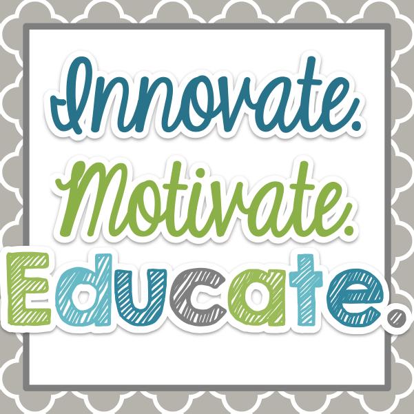 Innovate. Motivate. Educate.