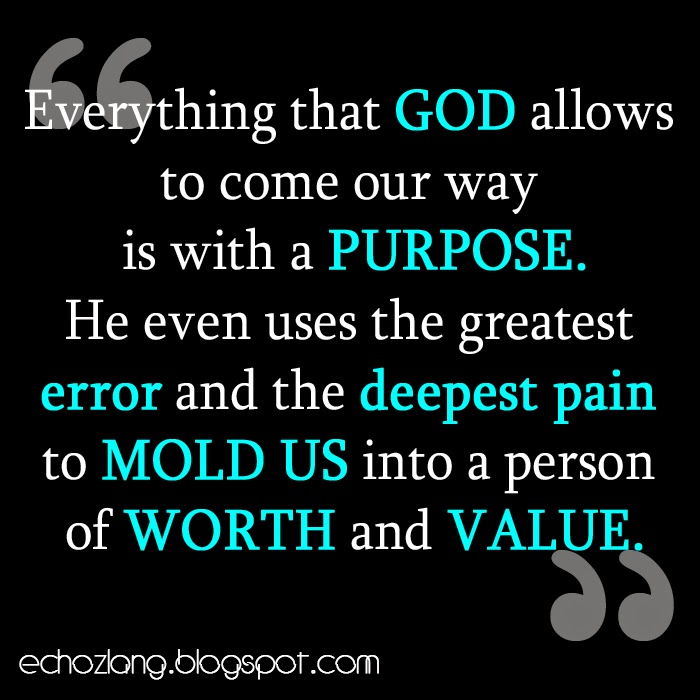 Everything that God allows to come our way is with a purpose.