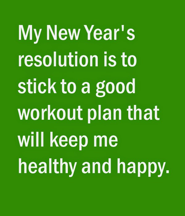 my new years resolution is to stick to a good workout plan that will keep me healthy and happy
