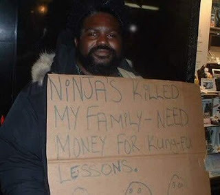 funny homeless sign ninjas killed my family