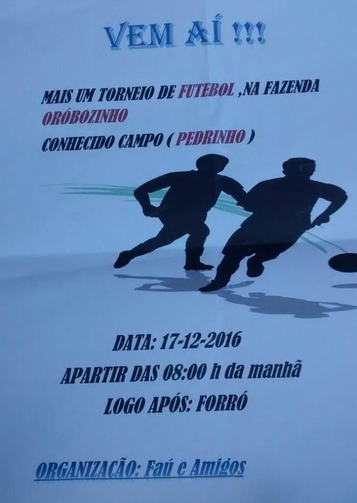 VEM AI!! Mais um grande Torneio de Futebol na Fazendo Orobozinho (conhecido campo de Pedrinho)