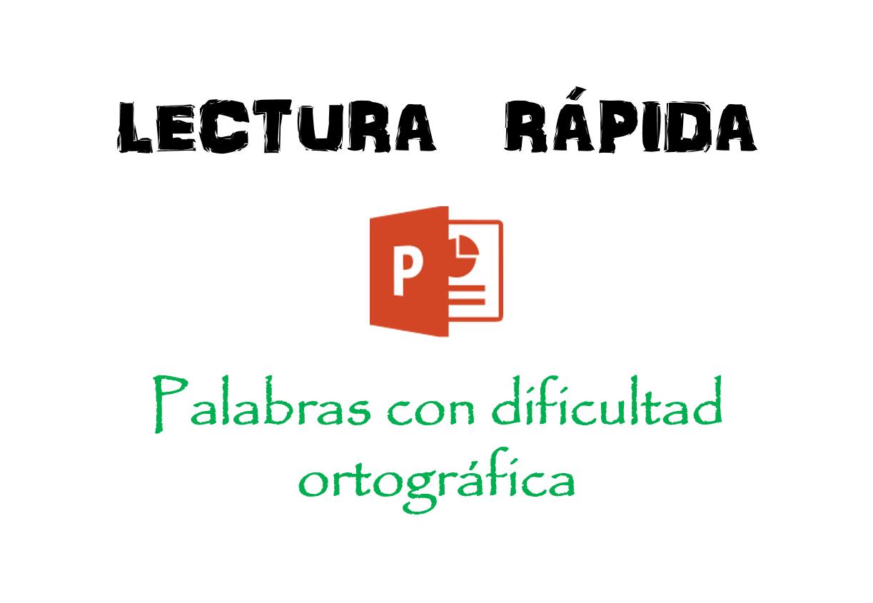 Ejercicios de lectura rápida y palabras con dificultad ortográfica