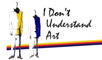 I Don't Understand Art