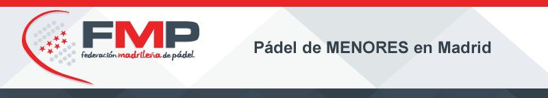 PADEL de MENORES - FMP - Federación Madrileña de Padel
