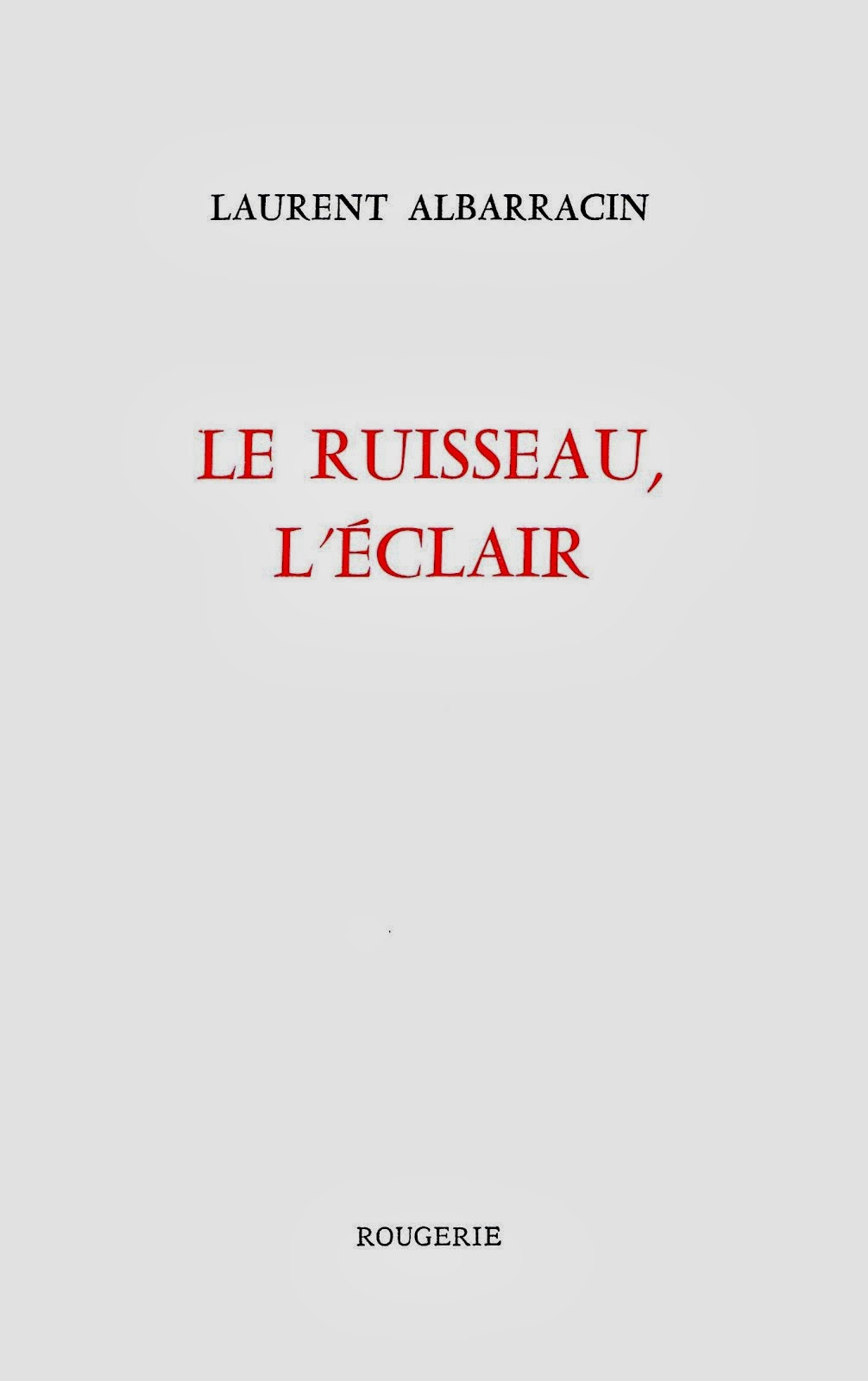 Laurent ALBARRACIN, LE RUISSEAU, L'ÉCLAIR, ÉDITIONS ROUGERIE