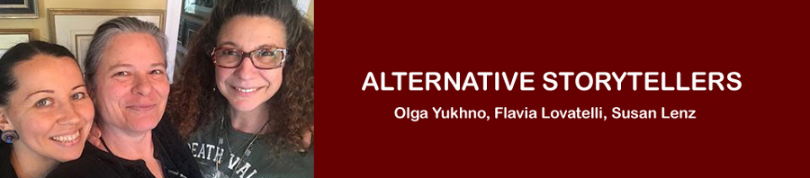 Flavia, Olga, Susan: Alternative Storytellers