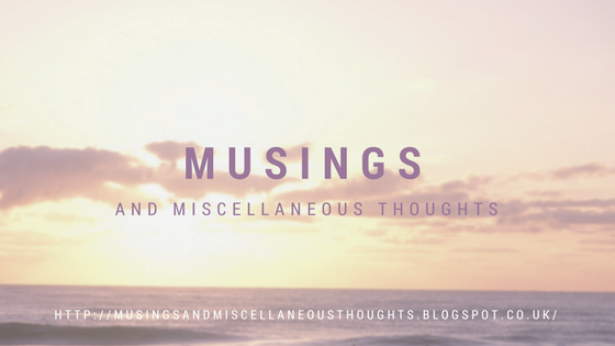 Musings and Miscellaneous Thoughts