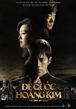 Đế Quốc Hoàng Kim - Empire Of Gold (2013) Poster