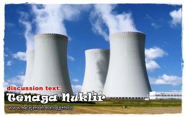 Contoh Discussion Text : Energi Nuklir | www.belajarbahasainggris.us