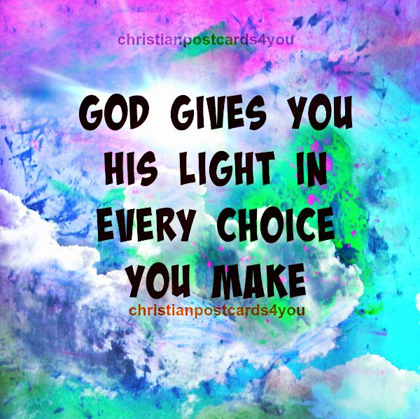 God Gives you his light in every choice you make Christian Card.  Free card by Mery Bracho. Free christian quotes.