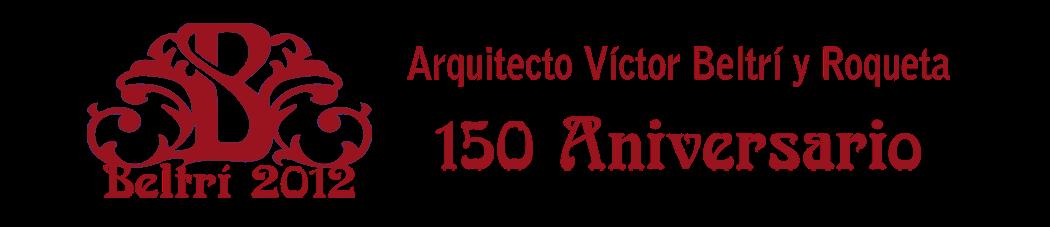 BELTRI - 2012 :  Arquitecto Víctor Beltrí y Roqueta  150 Aniversario