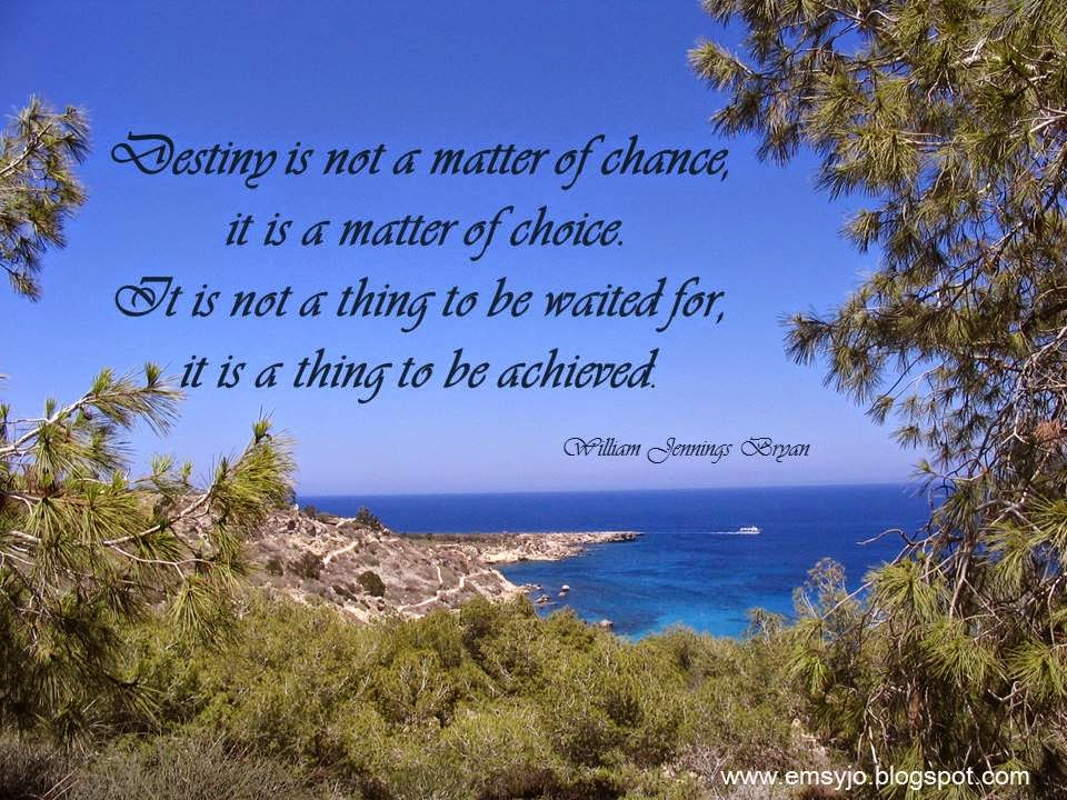 Destiny is not a matter of chance, it is a matter of choice