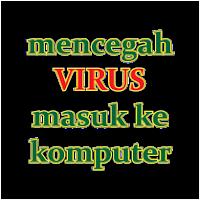 Mencegah Virus Masuk Ke Dalam Komputer