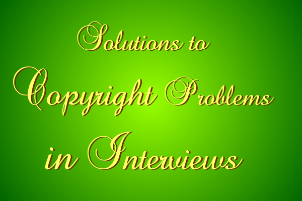 Solutions to Copyright Problems in Interviews