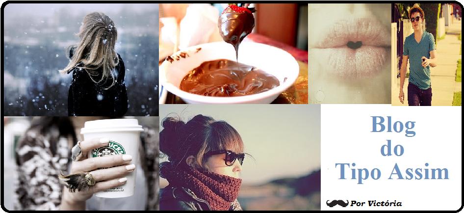 ♥ Blog do Tipo Assim ♥