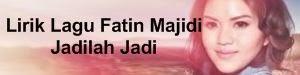 Lirik Lagu Fatin Majidi - Jadilah Jadi