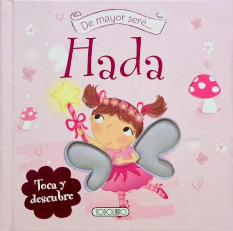 http://susaetaediciones.com.ve/1009/de-mayor-sere-hada-coleccion-toca-y-descubre/