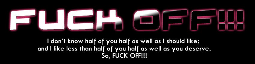 Fuck Off!!!