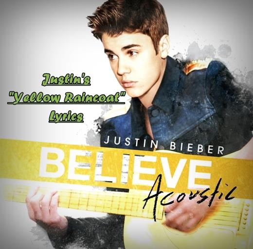 Justin Bieber:Yellow Raincoat Lyrics | LyricWiki | FANDOM ...