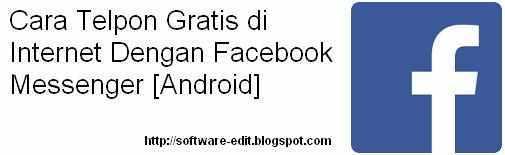 Cara Telpon Gratis di Internet Dengan Facebook Messenger [Android]