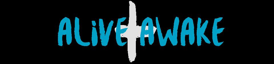 alive + awake