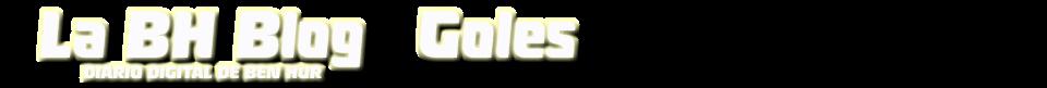 La BH Blog - Goles