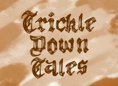 Trickle Down Tales