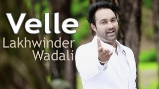 Velle — Lakhwinder Wadali – Official Video From Album Saiyaan