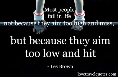 most people fail in life not because they aim too high and miss