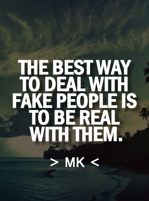 Quotes On Fake People To deal with fake people.