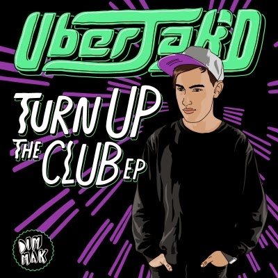 Uberjak'd Turn Up the Club EP Out Now on Dim Mak Records