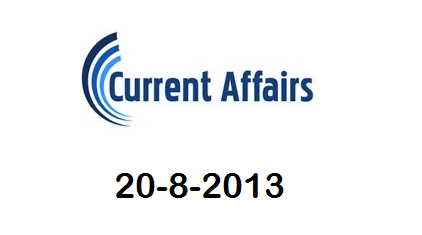 Top News and Current Affairs - 20-8-2013