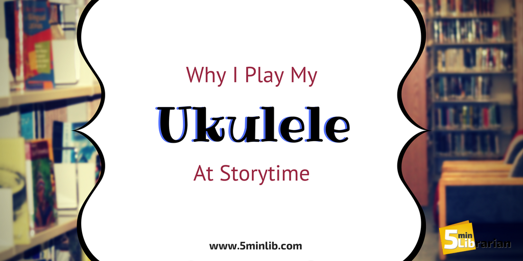 5 Minute Librarian Why I Play My Ukulele At Storytime