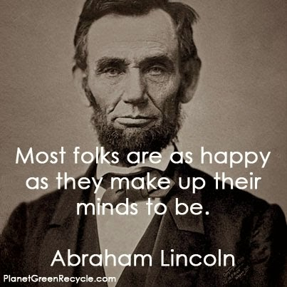 """Most folks are as happy as they make up their minds to be."" ~ Abraham Lincoln Picture of Abraham Lincoln PlanetGreenRecycle.com"