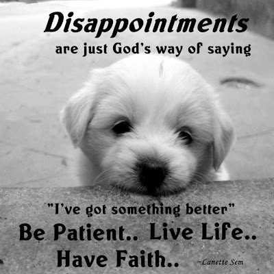Disappointments are just god's way of saying