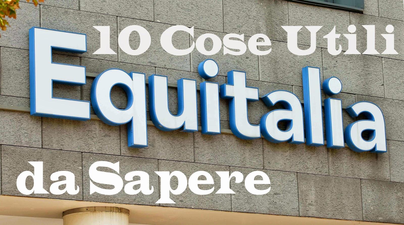 Equitalia: 10 Cose Utili da Sapere